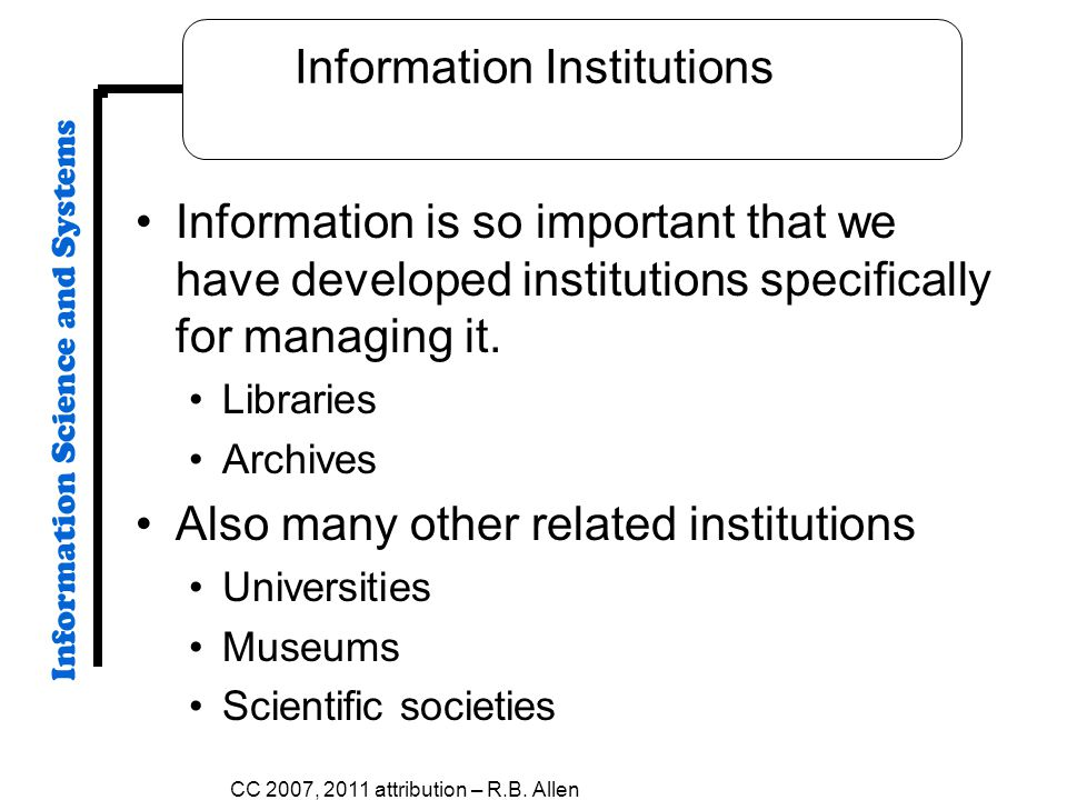 Information Institutions Information is so important that we have developed institutions specifically for managing it.