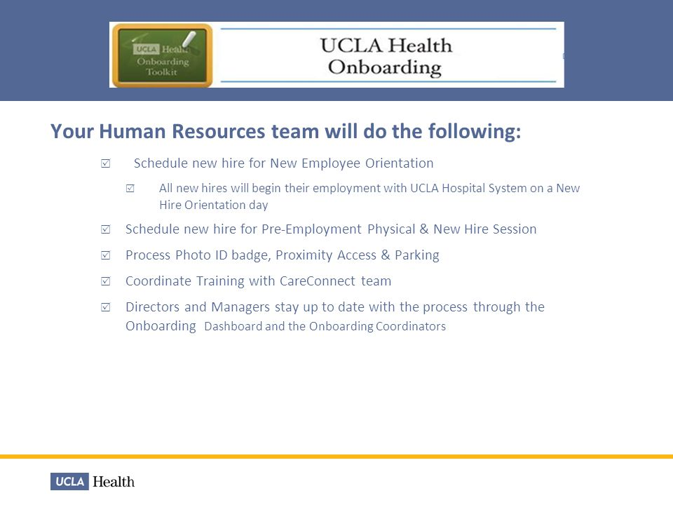 Your Human Resources team will do the following: Schedule new hire for New Employee Orientation All new hires will begin their employment with UCLA Ho