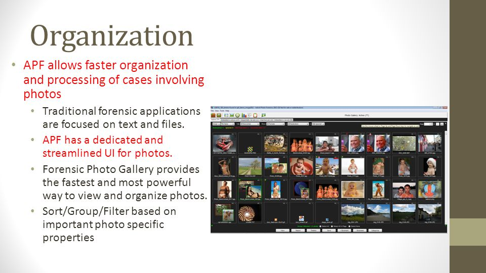 Organization APF allows faster organization and processing of cases involving photos Traditional forensic applications are focused on text and files.