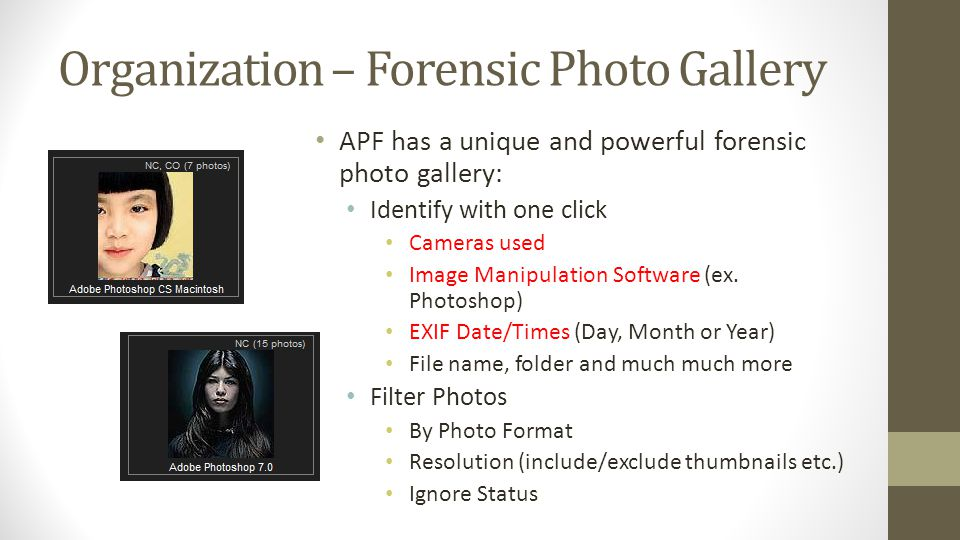 Organization – Forensic Photo Gallery APF has a unique and powerful forensic photo gallery: Identify with one click Cameras used Image Manipulation So