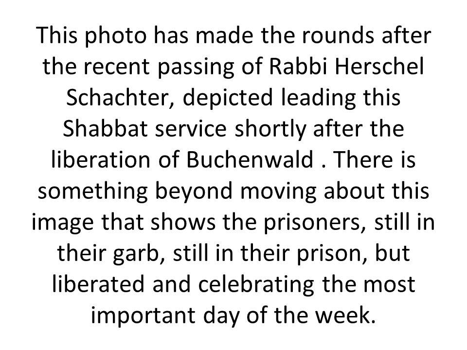 This photo has made the rounds after the recent passing of Rabbi Herschel Schachter, depicted leading this Shabbat service shortly after the liberatio
