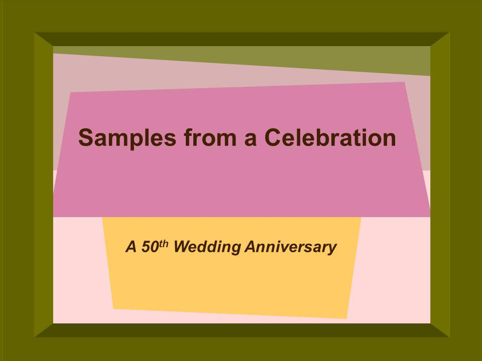 © 2005 Deborah Gilden Samples from a Celebration A 50 th Wedding Anniversary