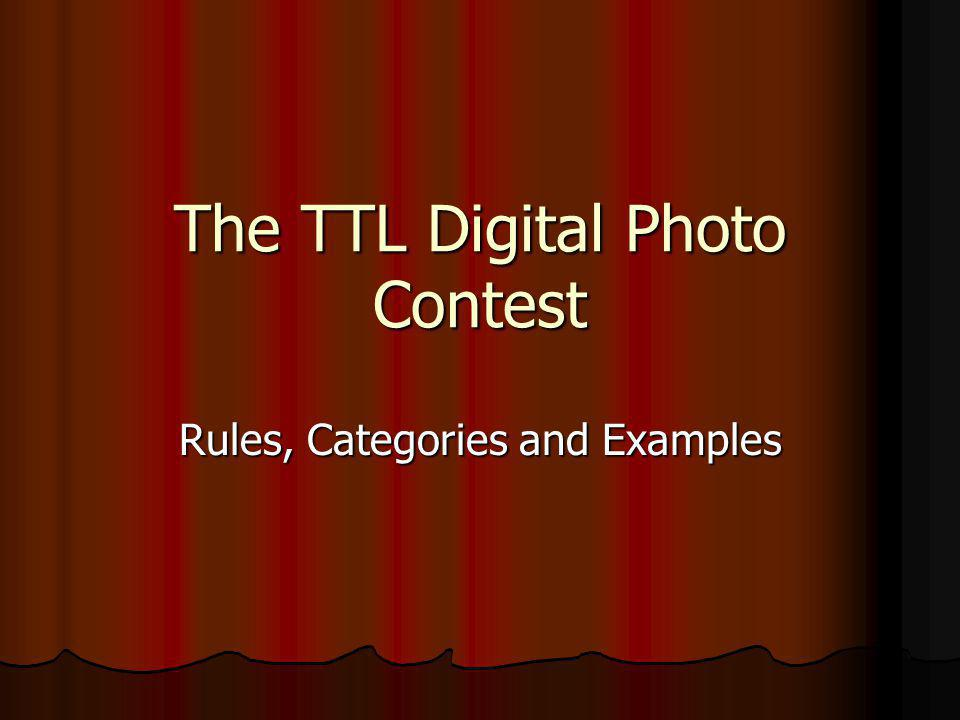 The TTL Digital Photo Contest Rules, Categories and Examples