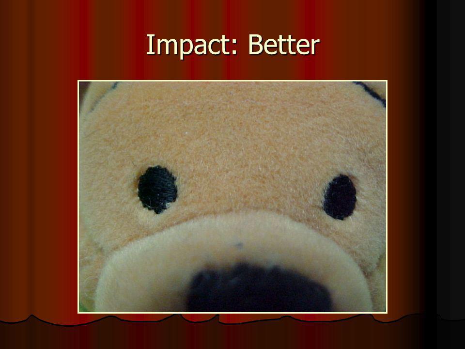 Impact: Better