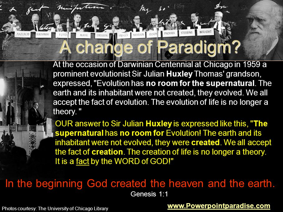 A change of Paradigm? At the occasion of Darwinian Centennial at Chicago in 1959 a prominent evolutionist Sir Julian Huxley Thomas' grandson, expresse