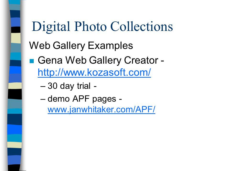 Digital Photo Collections Web Gallery Examples n Gena Web Gallery Creator - http://www.kozasoft.com/ http://www.kozasoft.com/ –30 day trial - –demo APF pages - www.janwhitaker.com/APF/ www.janwhitaker.com/APF/