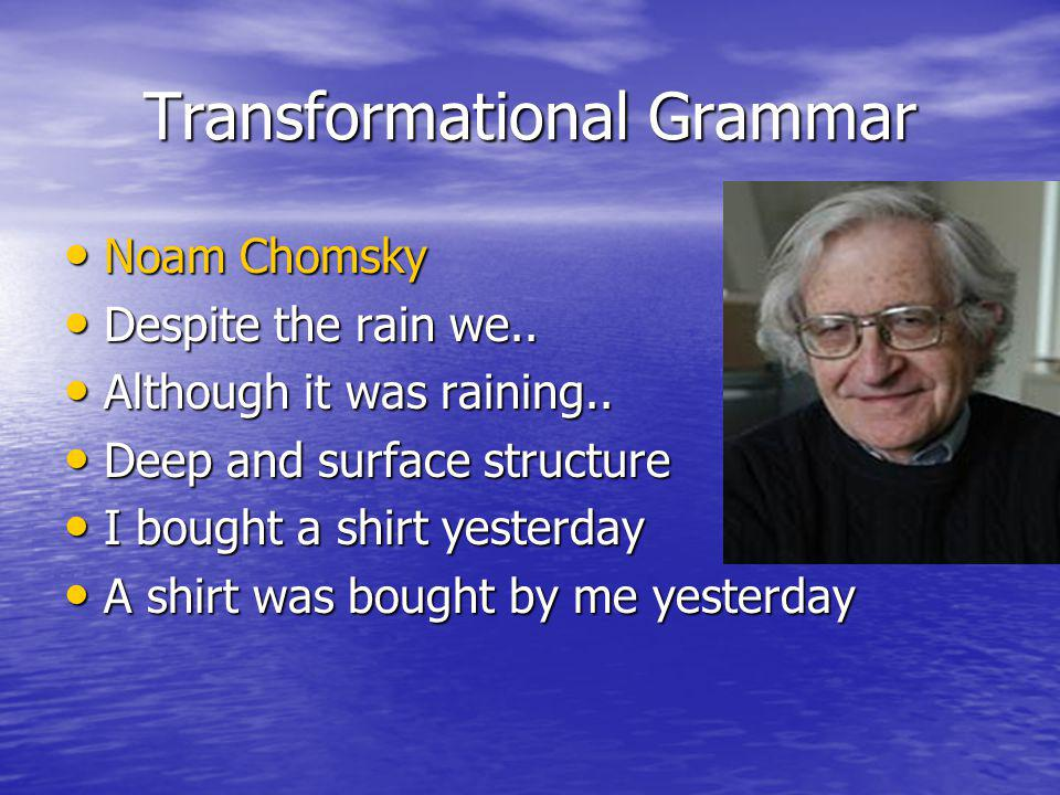 Transformational Grammar Noam Chomsky Noam Chomsky Despite the rain we.. Despite the rain we.. Although it was raining.. Although it was raining.. Dee