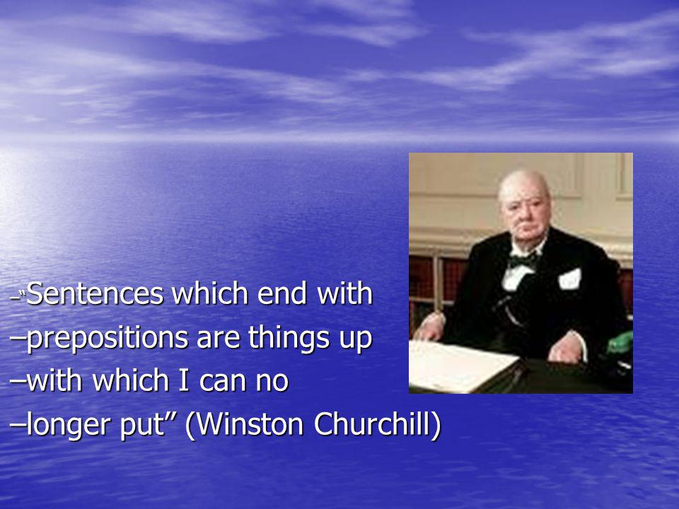 – Sentences which end with –prepositions are things up –with which I can no –longer put (Winston Churchill)