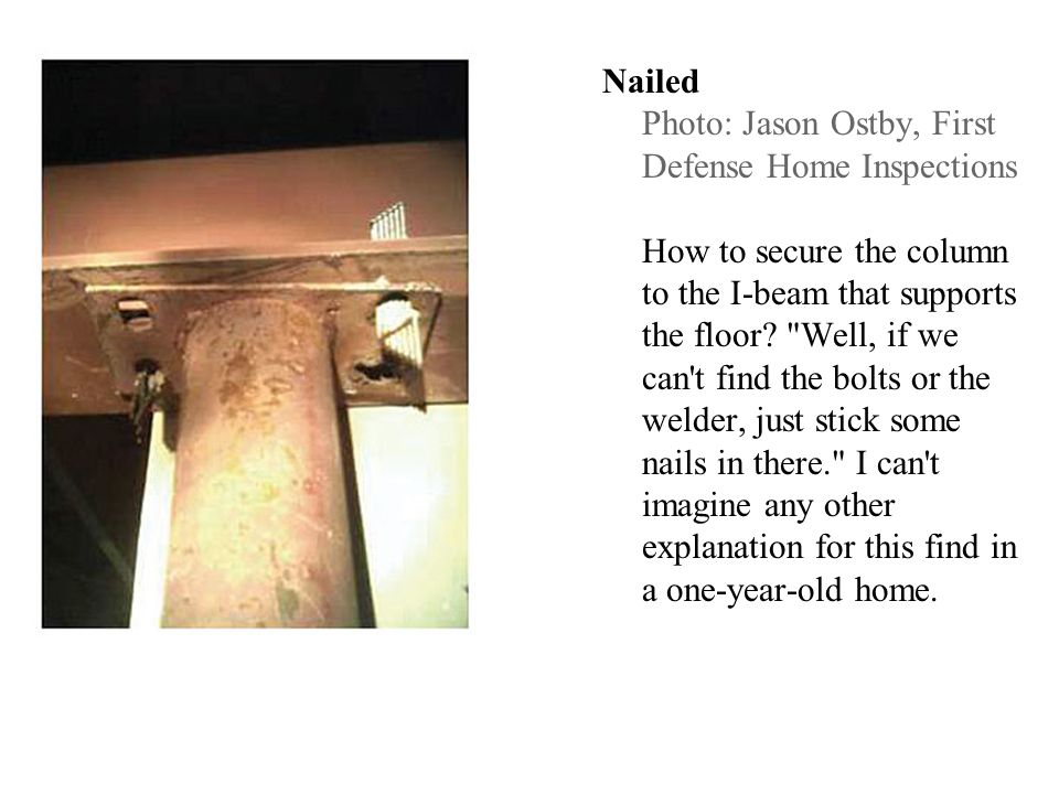 Nailed Photo: Jason Ostby, First Defense Home Inspections How to secure the column to the I-beam that supports the floor?