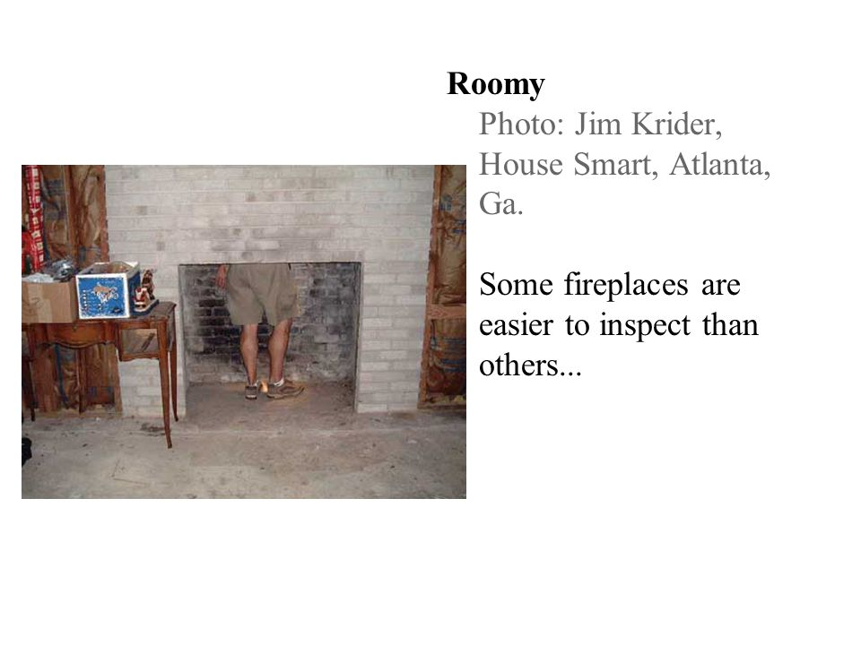 Roomy Photo: Jim Krider, House Smart, Atlanta, Ga. Some fireplaces are easier to inspect than others...