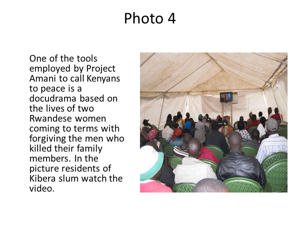 Photo 4 One of the tools employed by Project Amani to call Kenyans to peace is a docudrama based on the lives of two Rwandese women coming to terms with forgiving the men who killed their family members.