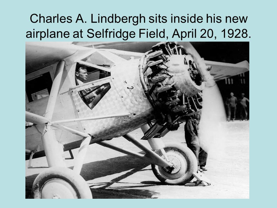 Charles A. Lindbergh sits inside his new airplane at Selfridge Field, April 20, 1928.