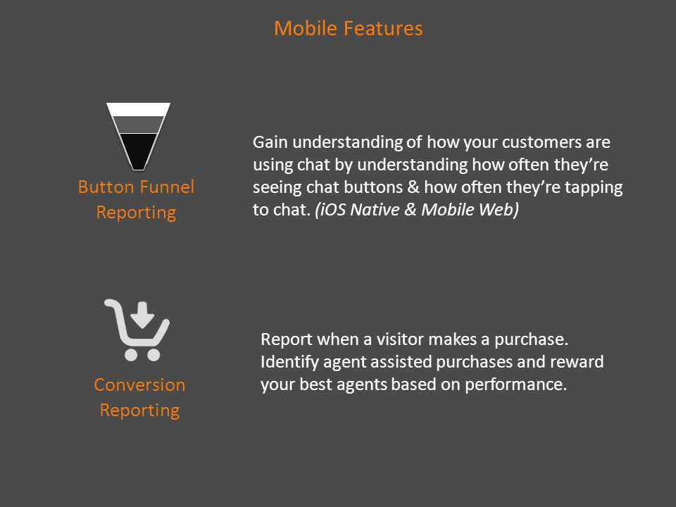 Mobile Features Button Funnel Reporting Gain understanding of how your customers are using chat by understanding how often theyre seeing chat buttons