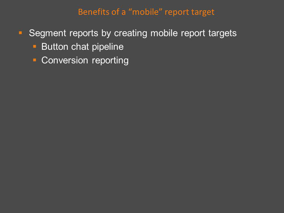 Segment reports by creating mobile report targets Button chat pipeline Conversion reporting Benefits of a mobile report target