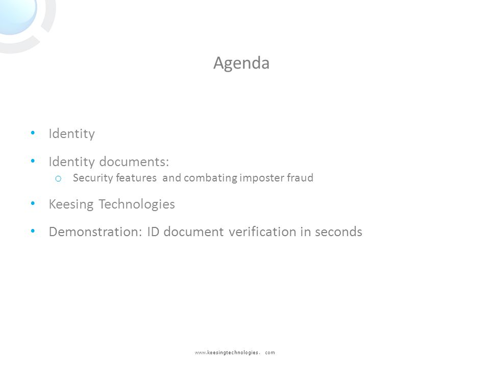 www.keesingtechnologies. com Identity Identity documents: o Security features and combating imposter fraud Keesing Technologies Demonstration: ID docu