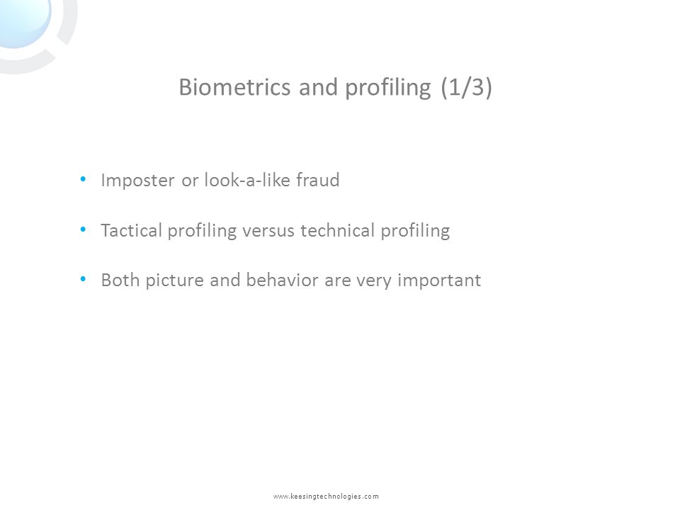 www.keesingtechnologies.com Biometrics and profiling (1/3) Imposter or look-a-like fraud Tactical profiling versus technical profiling Both picture an