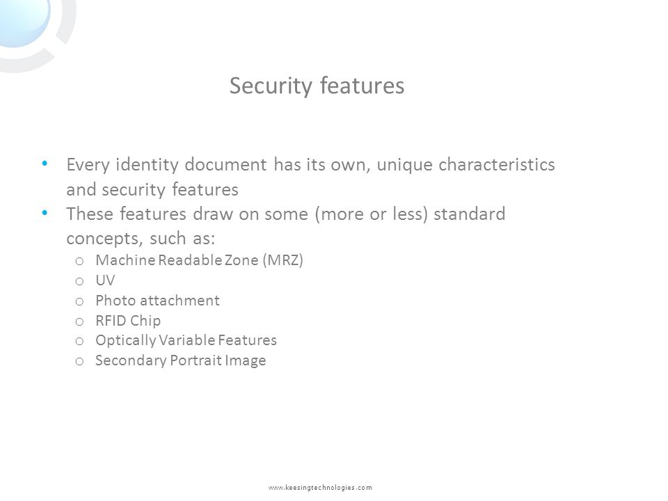 www.keesingtechnologies.com Every identity document has its own, unique characteristics and security features These features draw on some (more or les