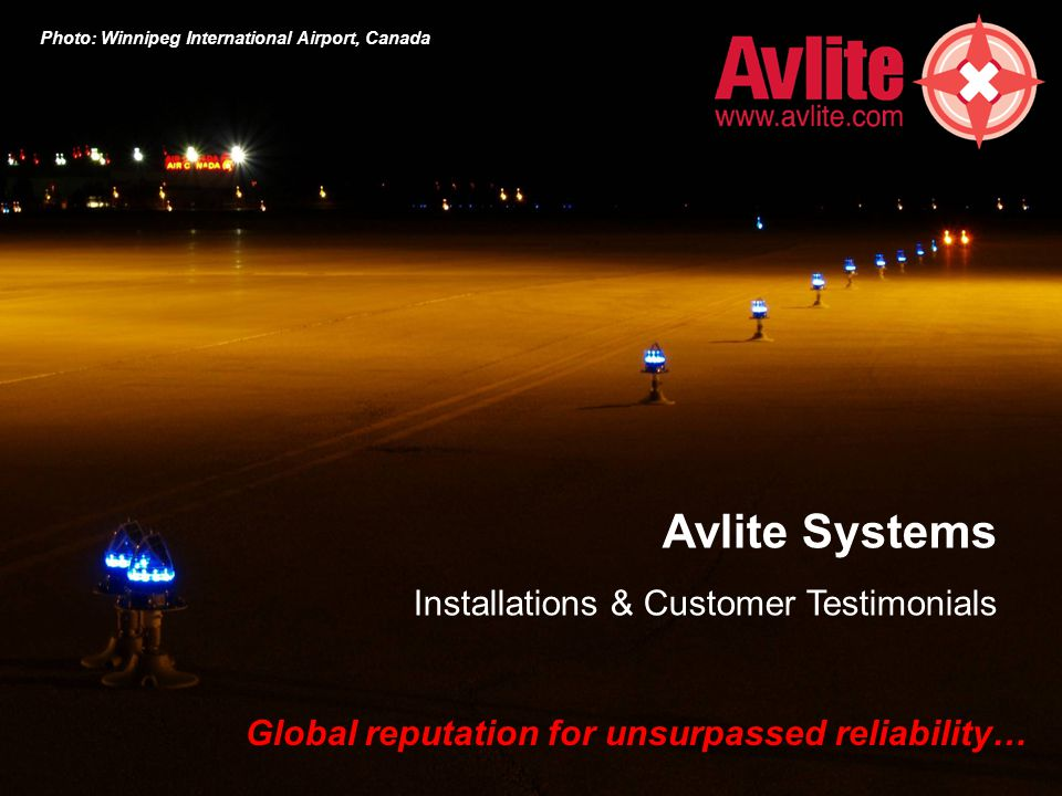 Avlite Systems Installations & Customer Testimonials Global reputation for unsurpassed reliability… Photo: Winnipeg International Airport, Canada