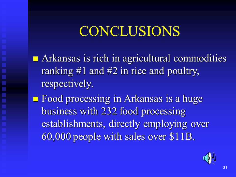 31 CONCLUSIONS Arkansas is rich in agricultural commodities ranking #1 and #2 in rice and poultry, respectively.