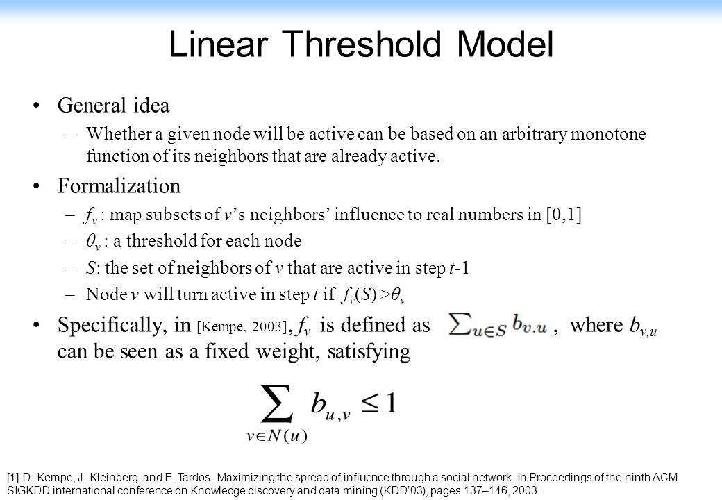 115 Linear Threshold Model General idea –Whether a given node will be active can be based on an arbitrary monotone function of its neighbors that are