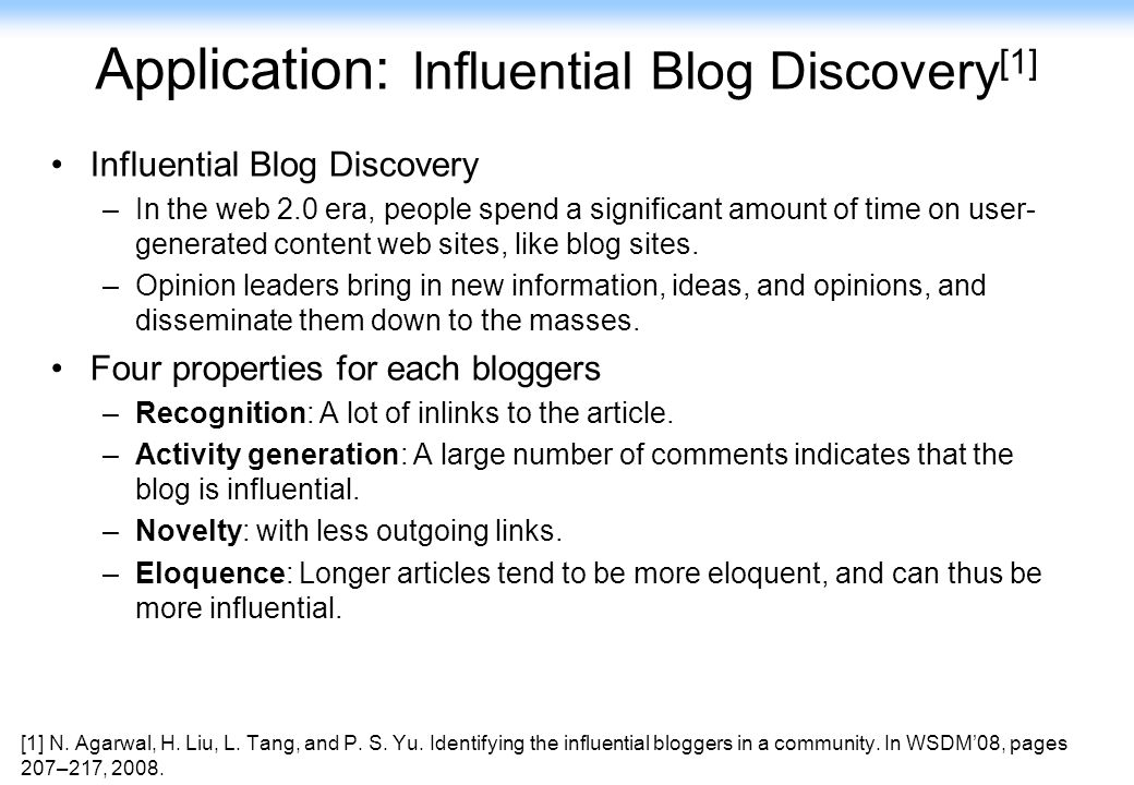 130 Application: Influential Blog Discovery [1] Influential Blog Discovery –In the web 2.0 era, people spend a significant amount of time on user- gen