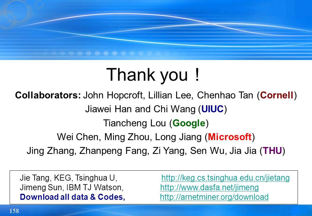 158 Thank you Collaborators: John Hopcroft, Lillian Lee, Chenhao Tan (Cornell) Jiawei Han and Chi Wang (UIUC) Tiancheng Lou (Google) Wei Chen, Ming Zh