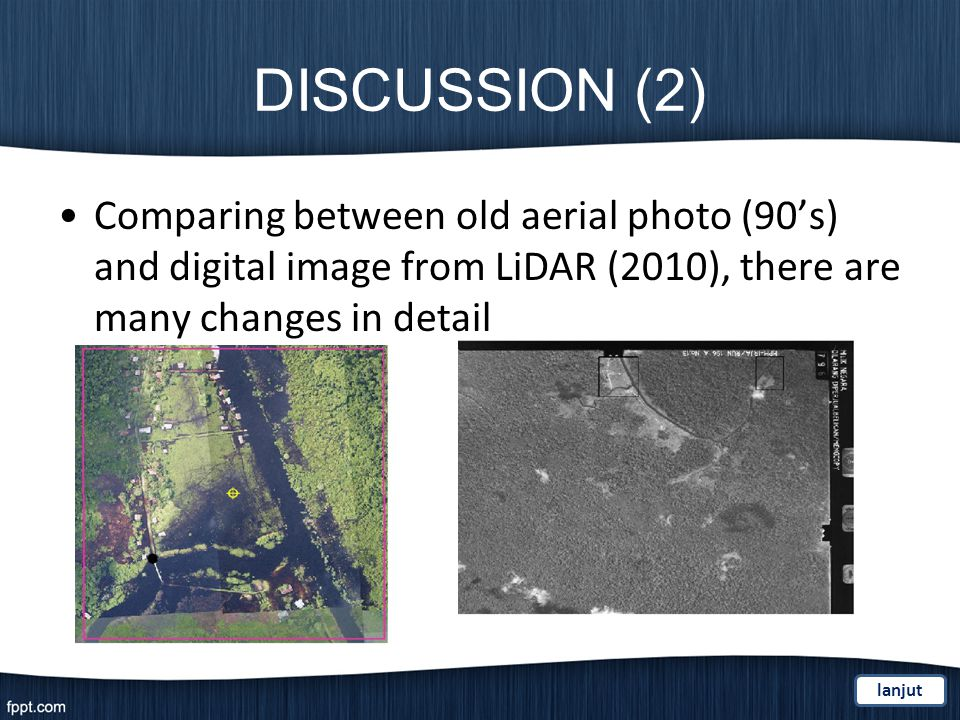 DISCUSSION (2) Comparing between old aerial photo (90s) and digital image from LiDAR (2010), there are many changes in detail lanjut