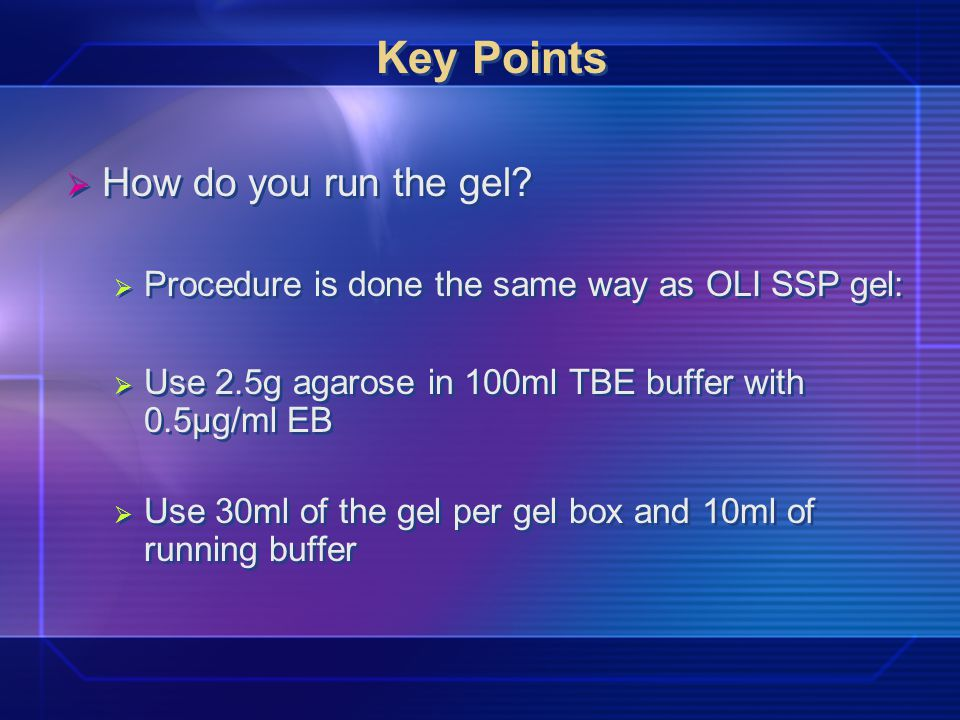 Key Points How do you run the gel.