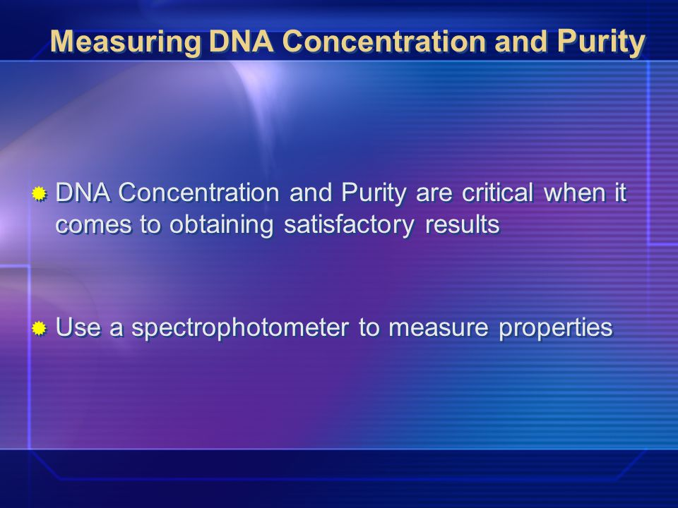 Measuring DNA Concentration and Purity CONCENTRATION: DNA sample concentration range: 20-200 ng/µl.