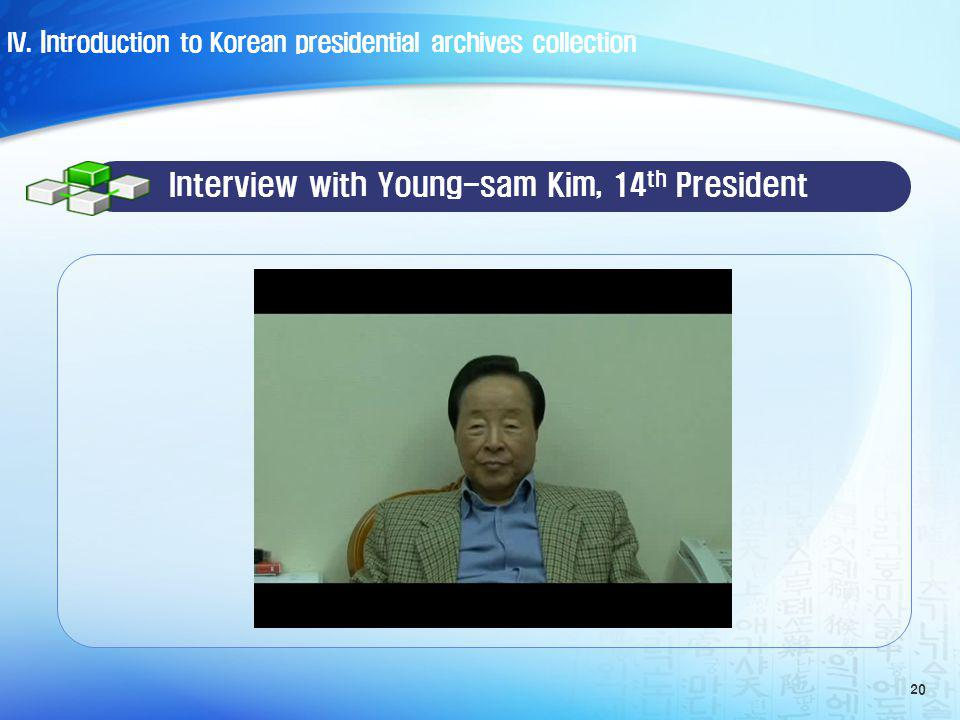 20 Interview with Young-sam Kim, 14 th President IV.