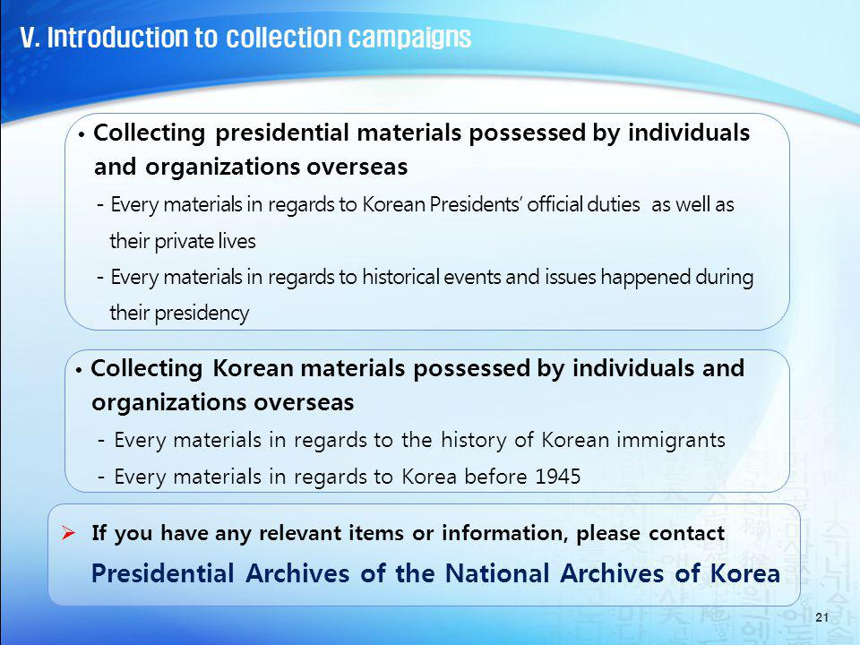 V. Introduction to collection campaigns 21 Collecting presidential materials possessed by individuals and organizations overseas - Every materials in