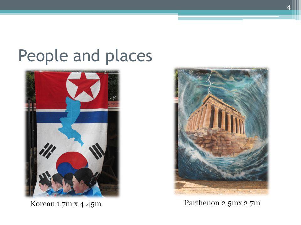 People and places 4 Korean 1.7m x 4.45m Parthenon 2.5mx 2.7m