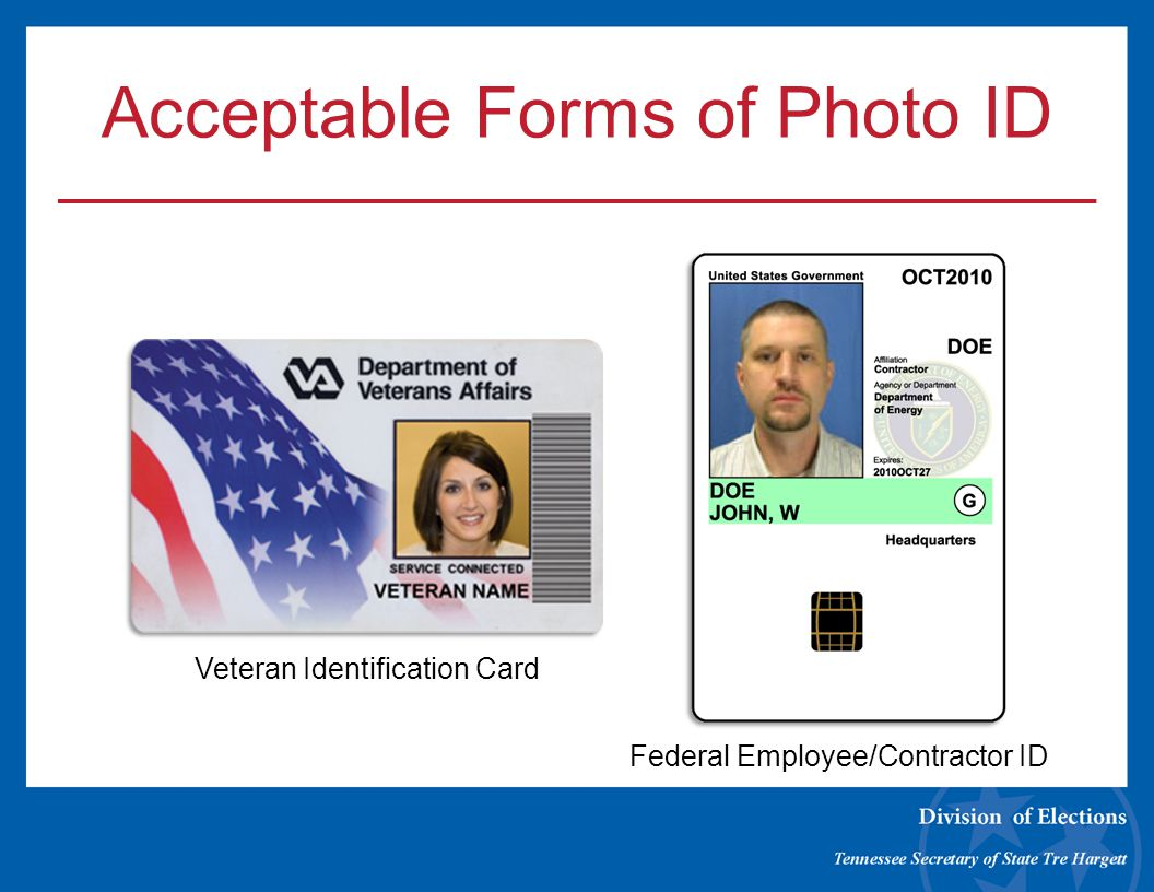 Acceptable Forms of Photo ID Veteran Identification Card Federal Employee/Contractor ID