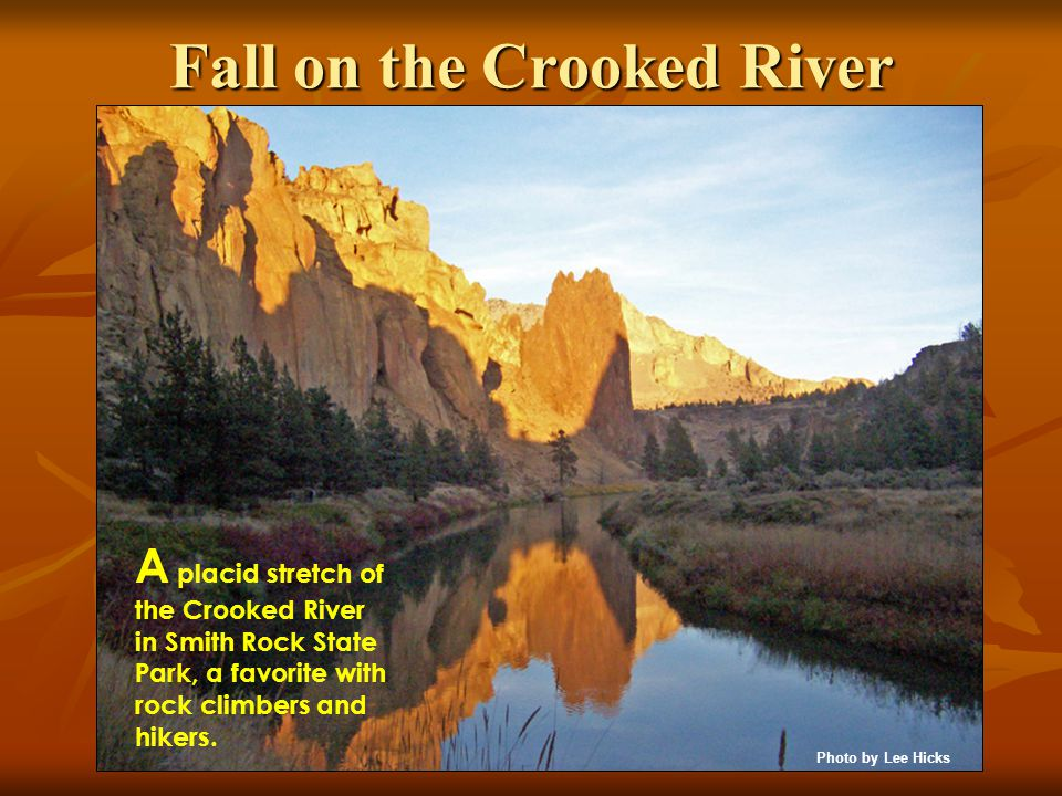 Fall on the Crooked River A placid stretch of the Crooked River in Smith Rock State Park, a favorite with rock climbers and hikers.