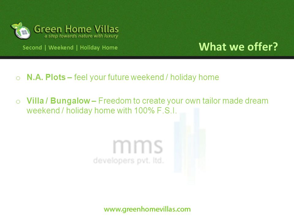 What we offer? o N.A. Plots – feel your future weekend / holiday home o Villa / Bungalow – Freedom to create your own tailor made dream weekend / holi