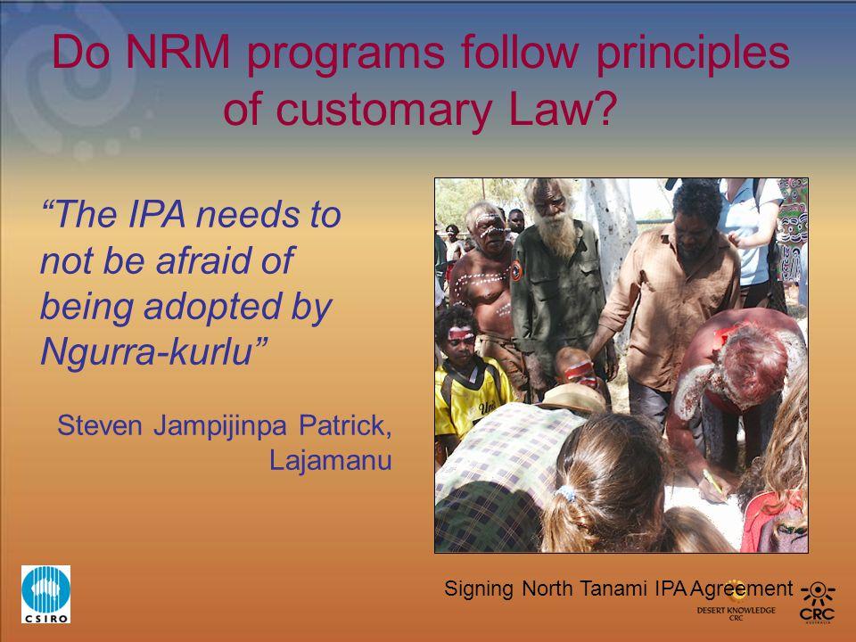 Do NRM programs follow principles of customary Law? The IPA needs to not be afraid of being adopted by Ngurra-kurlu Steven Jampijinpa Patrick, Lajaman