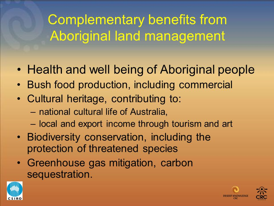 Complementary benefits from Aboriginal land management Health and well being of Aboriginal people Bush food production, including commercial Cultural