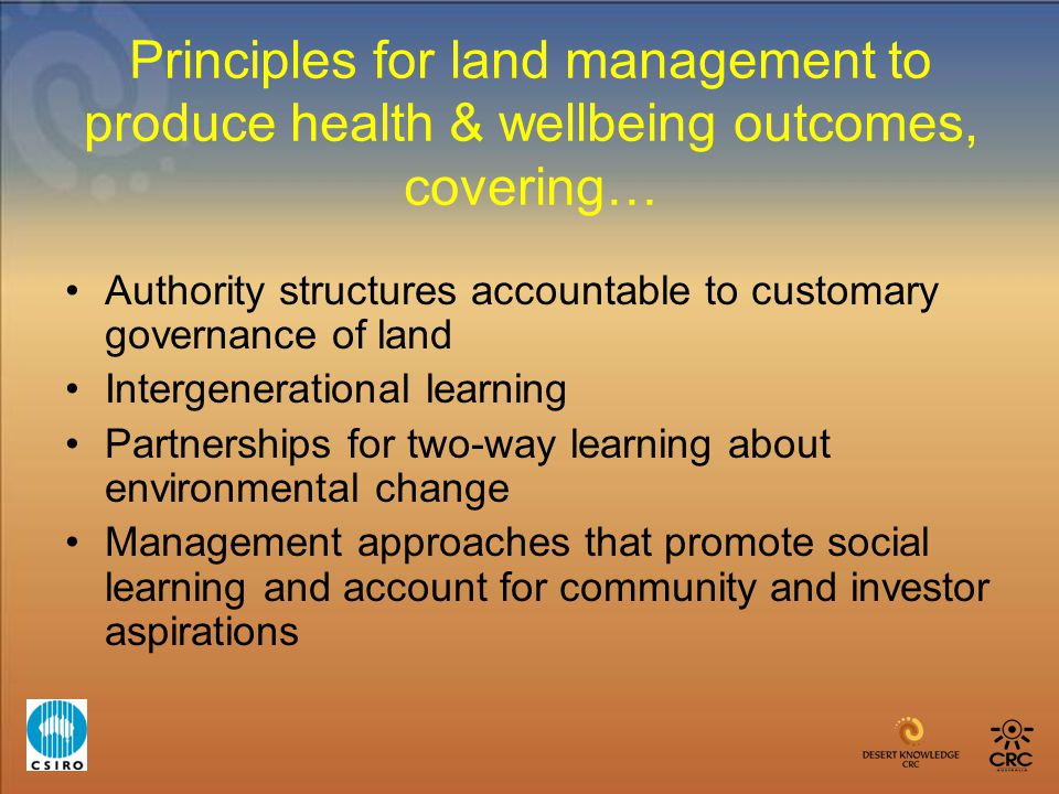 Principles for land management to produce health & wellbeing outcomes, covering… Authority structures accountable to customary governance of land Inte