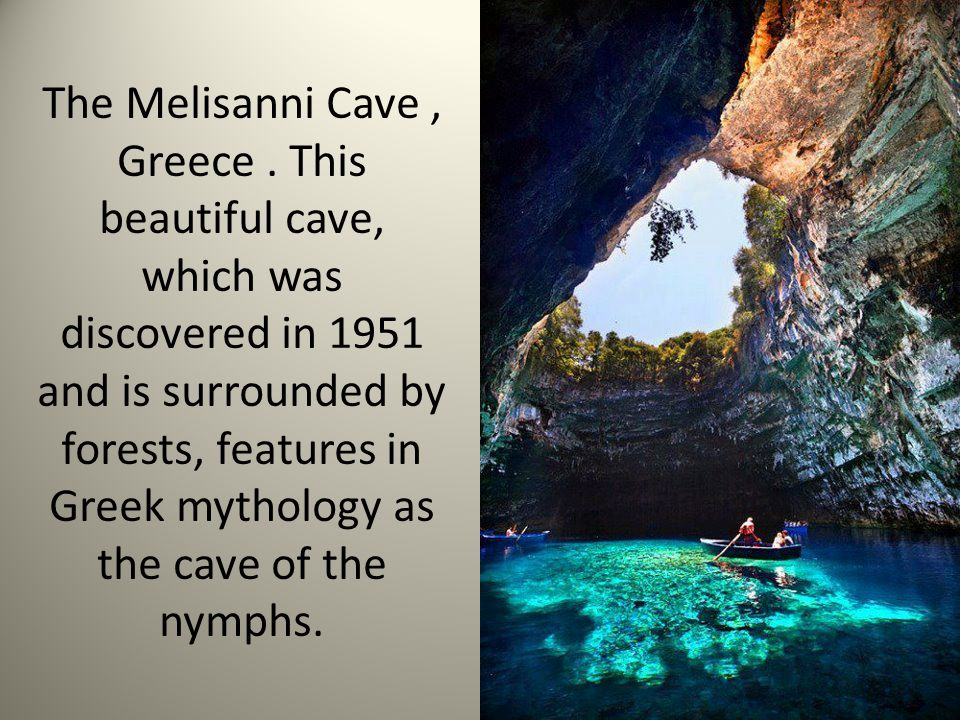 The Melisanni Cave, Greece. This beautiful cave, which was discovered in 1951 and is surrounded by forests, features in Greek mythology as the cave of