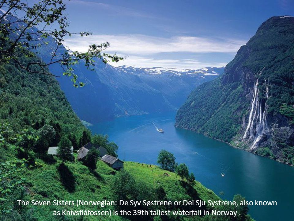 The Seven Sisters (Norwegian: De Syv Søstrene or Dei Sju Systrene, also known as Knivsflåfossen) is the 39th tallest waterfall in Norway.