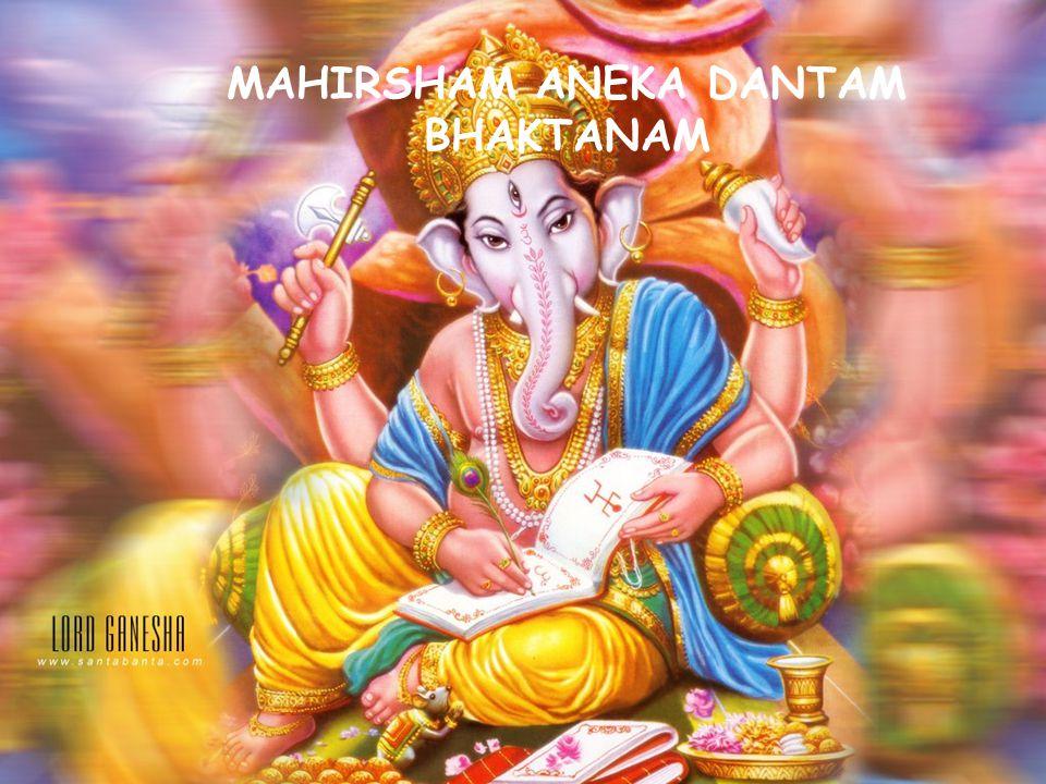 MAHIRSHAM ANEKA DANTAM BHAKTANAM
