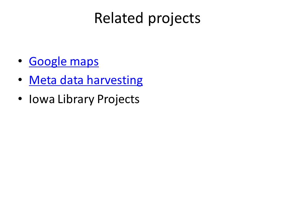 Related projects Google maps Meta data harvesting Iowa Library Projects