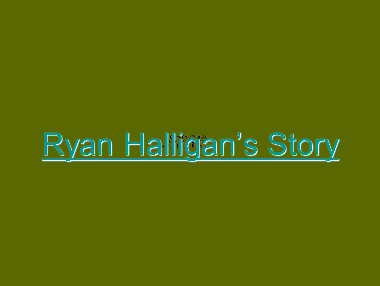 Ryan Halligans Story Ryan Halligans Story