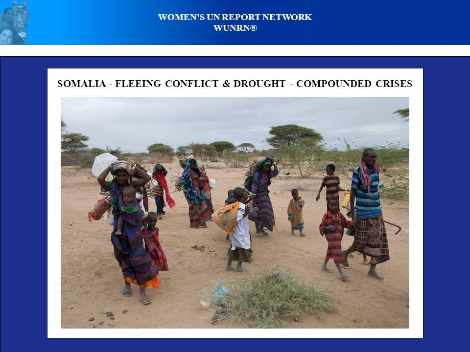 WOMENS UN REPORT NETWORK WUNRN® SOMALIA - FLEEING CONFLICT & DROUGHT - COMPOUNDED CRISES