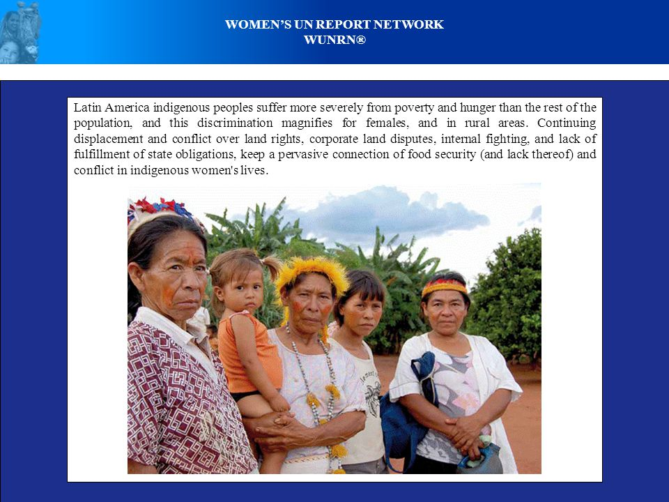 WOMENS UN REPORT NETWORK WUNRN® Latin America indigenous peoples suffer more severely from poverty and hunger than the rest of the population, and thi