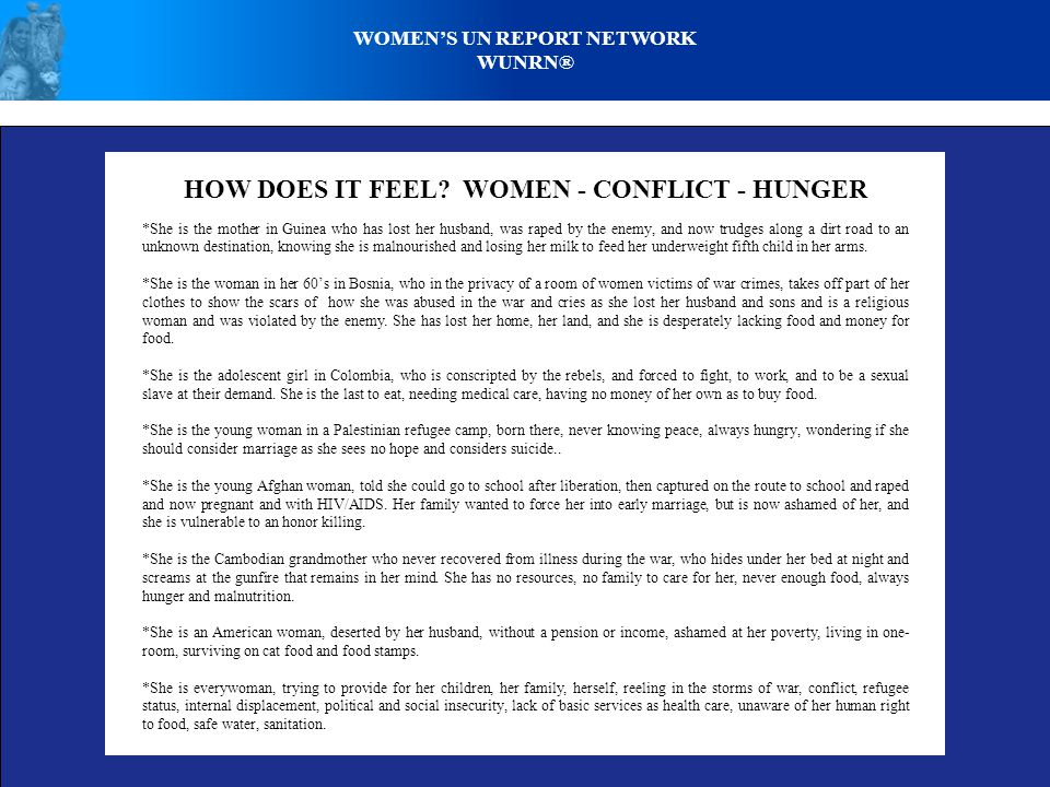 HOW DOES IT FEEL? WOMEN - CONFLICT - HUNGER *She is the mother in Guinea who has lost her husband, was raped by the enemy, and now trudges along a dir