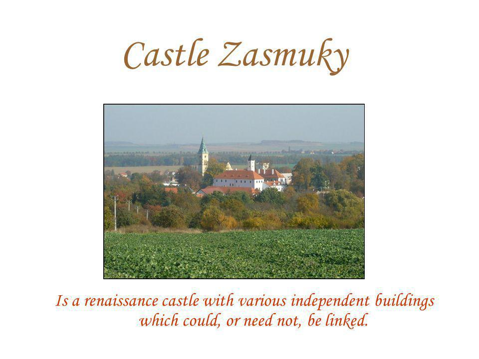 Castle Zasmuky Is a renaissance castle with various independent buildings which could, or need not, be linked.