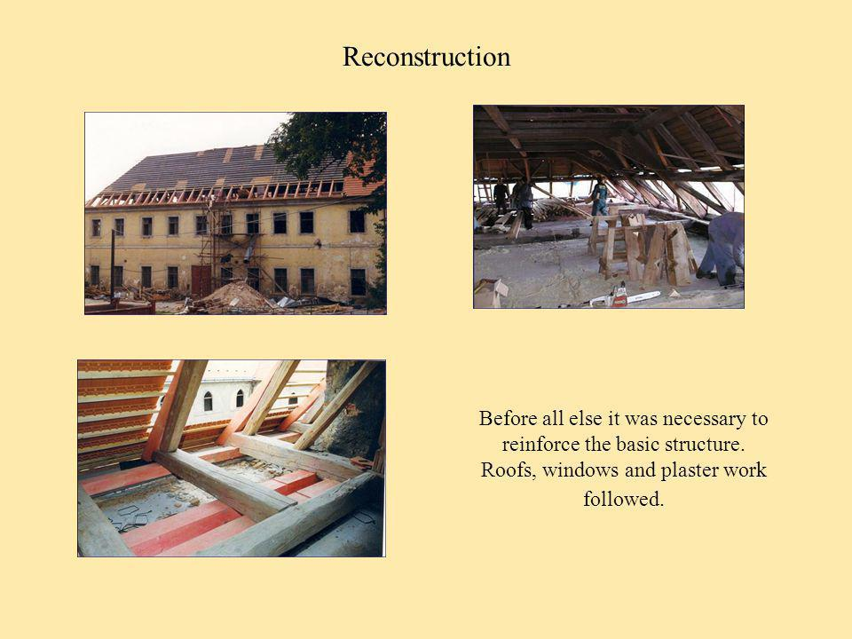 Reconstruction Before all else it was necessary to reinforce the basic structure.
