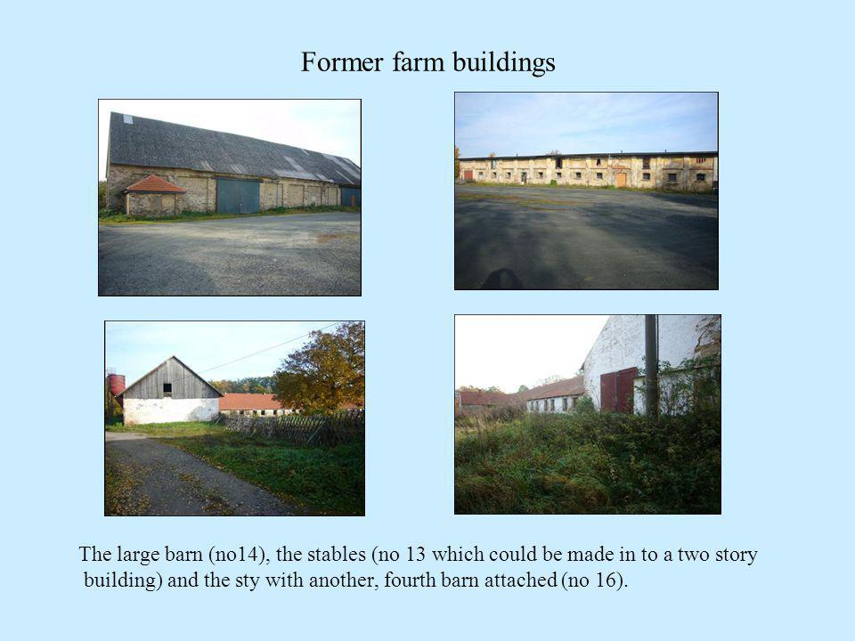 Former farm buildings The large barn (no14), the stables (no 13 which could be made in to a two story building) and the sty with another, fourth barn attached (no 16).
