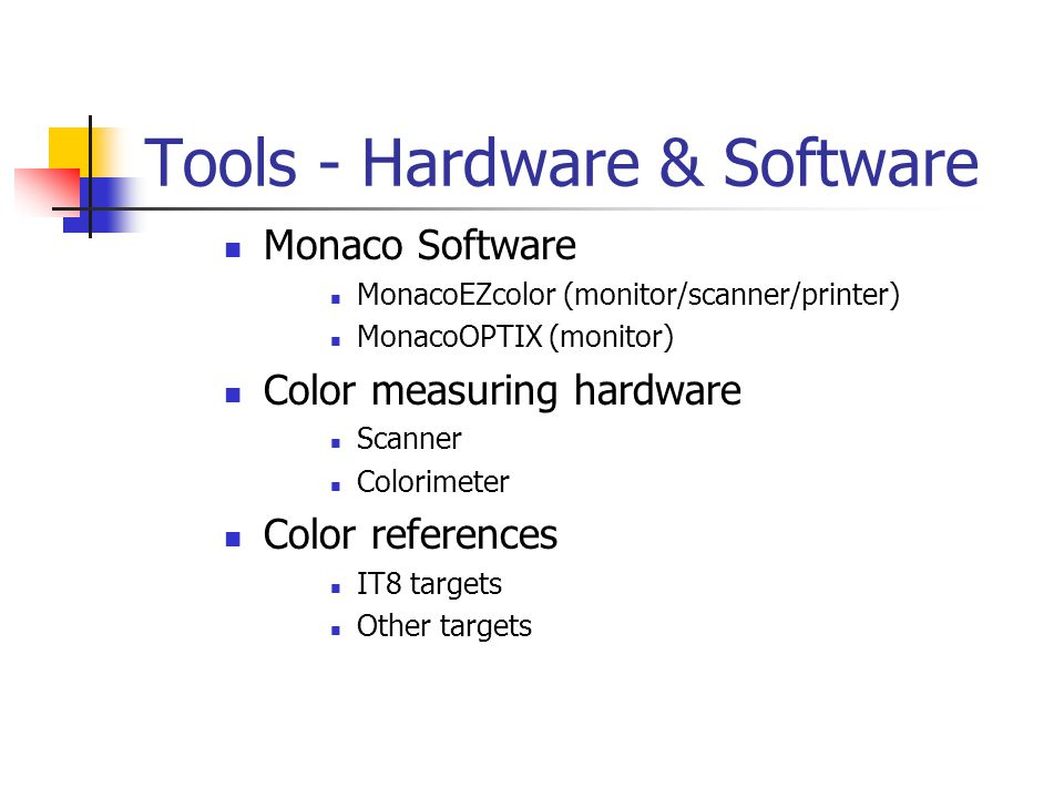 Tools - Hardware & Software Monaco Software MonacoEZcolor (monitor/scanner/printer) MonacoOPTIX (monitor) Color measuring hardware Scanner Colorimeter Color references IT8 targets Other targets